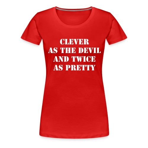 Clever as the Devil and twice as pretty Red Top - Women's Premium T-Shirt