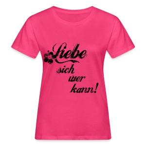 Liebe sich wer kann! T-Shirts - Frauen Bio-T-Shirt