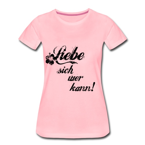 Liebe sich wer kann! T-Shirts - Frauen Premium T-Shirt