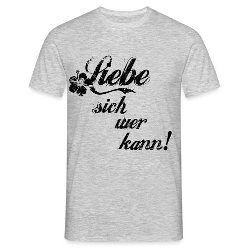 Liebe sich wer kann! T-Shirts - Männer T-Shirt