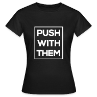 Tee shirts ~ Tee shirt Femme ~ Push With Them