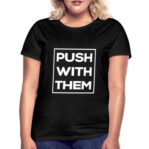 Push With Them - T-shirt Femme