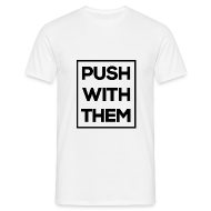 Tee shirts ~ Tee shirt Homme ~ Push With Them