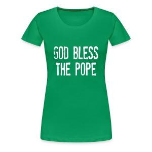 GOD BLESS THE POPE - Women's Premium T-Shirt