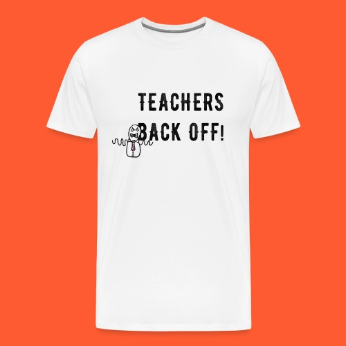 TEACHERS BACK OFF! - Men's Premium T-Shirt