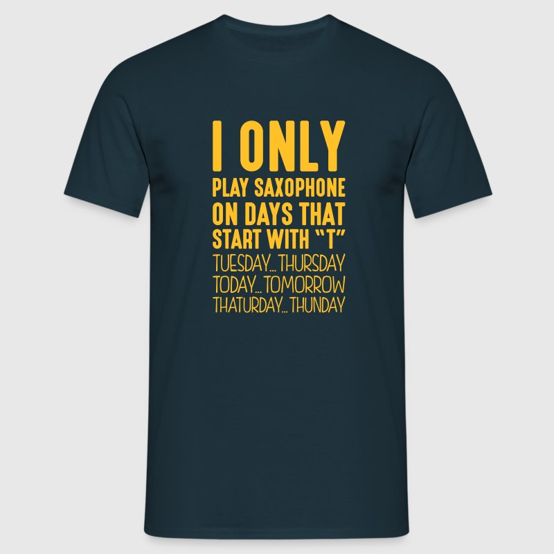 i only play saxophone on days that end i - Men's T-Shirt