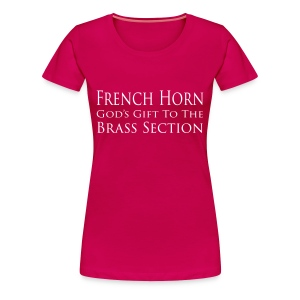 French Horn. God's gift to the brass section. - Women's Premium T-Shirt
