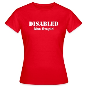 Disabled Not Stupid - Frauen T-Shirt