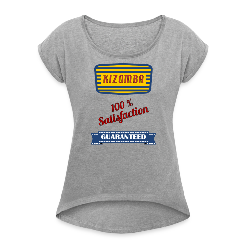 Kizomba 100% Satisfaction, T-Shirt - Frauen T-Shirt mit gerollten Ärmeln