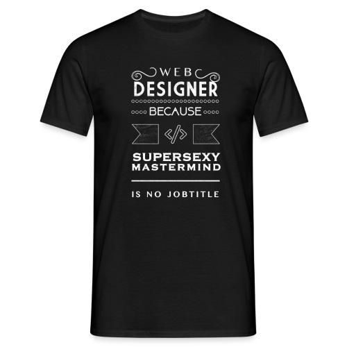 C&S Webdesigner because... T-Shirt Men - Men's T-Shirt