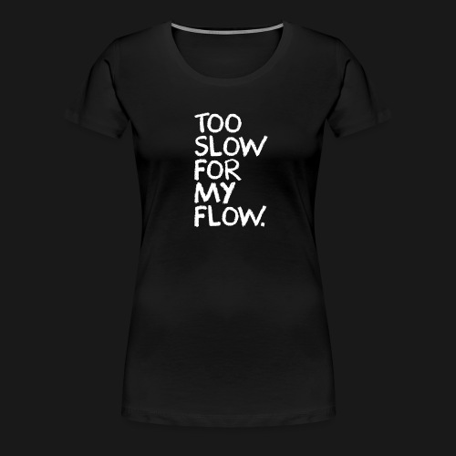 Too slow... TShirt Girl - Frauen Premium T-Shirt
