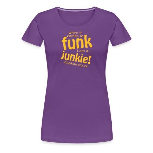 Funk Junkie Ladies T-shirt - Women's Premium T-Shirt