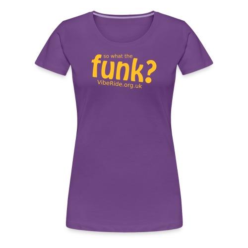What The Funk Ladies T - Women's Premium T-Shirt