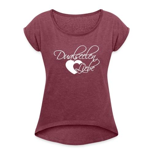 Dualseelen Liebe - Frauen T-Shirt mit gerollten Ärmeln