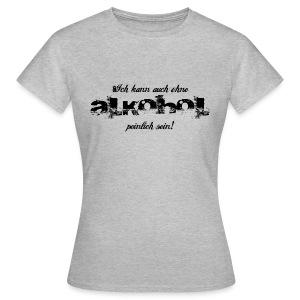 kann auch ohne Alkohol peinlich sein T-Shirts - Frauen T-Shirt