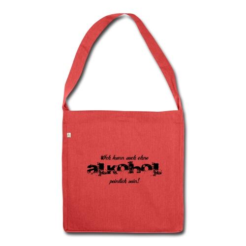 kann auch ohne Alkohol peinlich sein Taschen & Rucksäcke - Schultertasche aus Recycling-Material