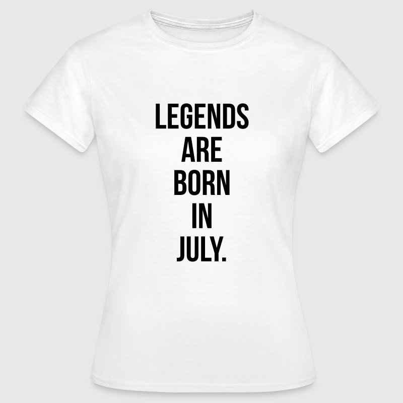 Legends are born in july T-shirts - Vrouwen T-shirt