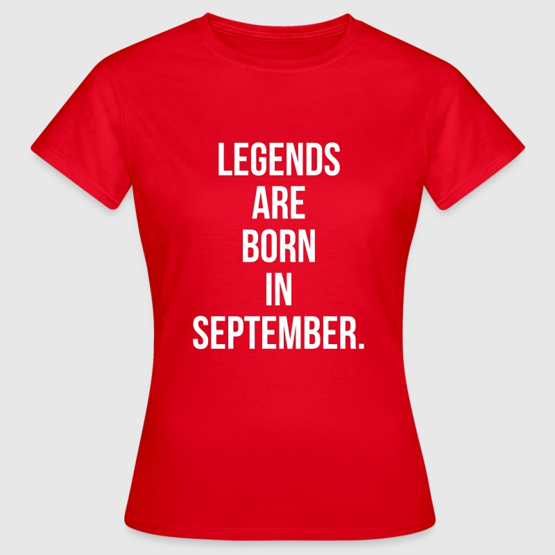 Legends are born in september T-shirts - Vrouwen T-shirt