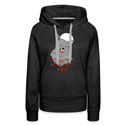 That Time of the Month - Women's Premium Hoodie - Bluza damska Premium z kapturem