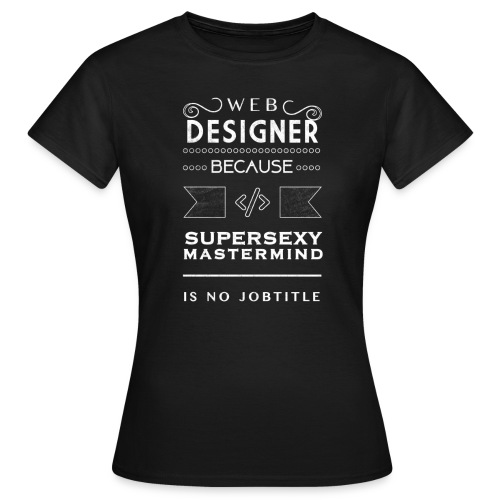 C&S Webdesigner because... T-Shirt Woman - Women's T-Shirt