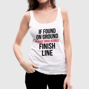 Drag Across Finish Line Funny Quote Tops - Women's Premium Tank Top