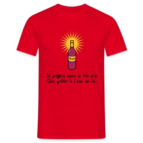 VIN D'ICI OU EAU DE LA ? - T-shirt Homme