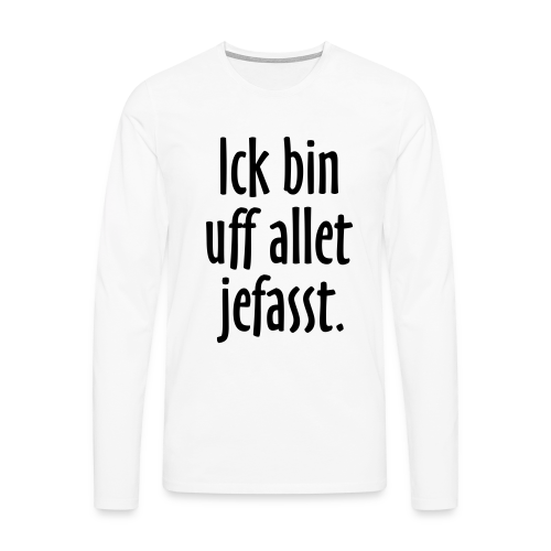 Ick bin uff allet jefasst Berlin Langarmshirt - Männer Premium Langarmshirt