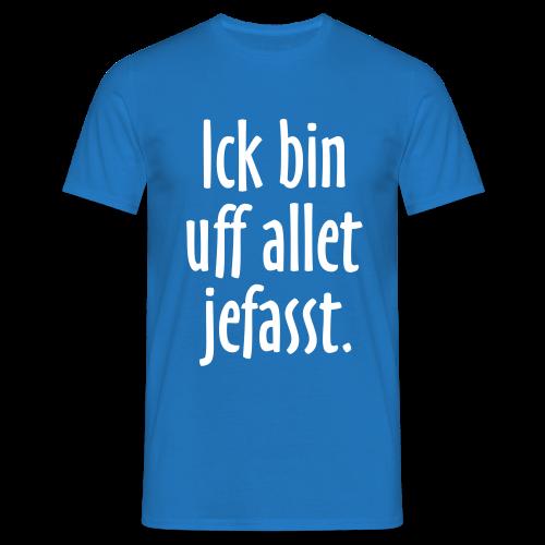 Ick bin uff allet jefasst Berlin T-Shirt - Männer T-Shirt