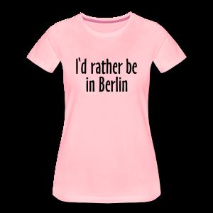 I'd rather be in Berlin S-3XL T-Shirt - Frauen Premium T-Shirt