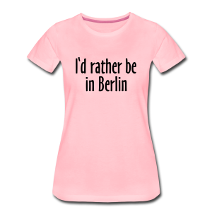 I'd rather be in Berlin S-3XL T-Shirt - Frauen Premium T-Shirt