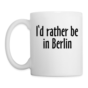 I'd rather be in Berlin Tasse - Tasse