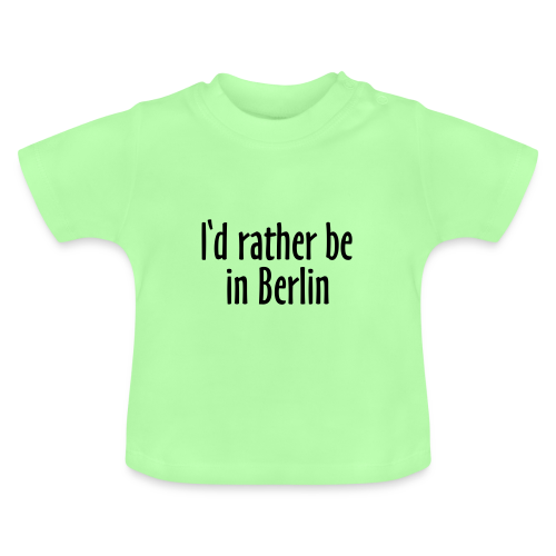 I'd rather be in Berlin Baby T-Shirt - Baby T-Shirt