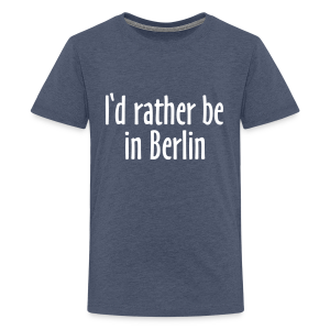 I'd rather be in Berlin Teenager T-Shirt - Teenager Premium T-Shirt