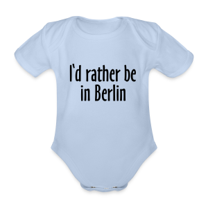 I'd rather be in Berlin Babybody - Baby Bio-Kurzarm-Body