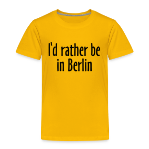 I'd rather be in Berlin Kinder T-Shirt - Kinder Premium T-Shirt