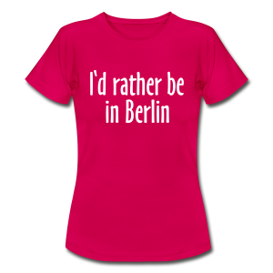I'd rather be in Berlin T-Shirt - Frauen T-Shirt