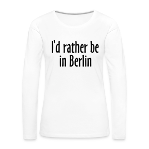 I'd rather be in Berlin Langarmshirt - Frauen Premium Langarmshirt