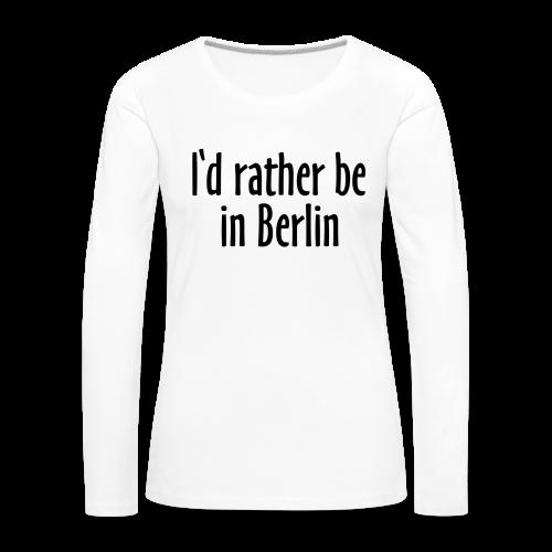 I'd rather be in Berlin Langarmshirt - Frauen Premium Langarmshirt