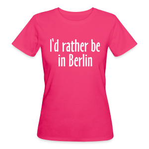 I'd rather be in Berlin Bio T-Shirt - Frauen Bio-T-Shirt