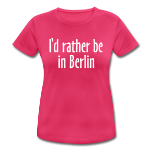 I'd rather be in Berlin Funktionsshirt - Frauen T-Shirt atmungsaktiv