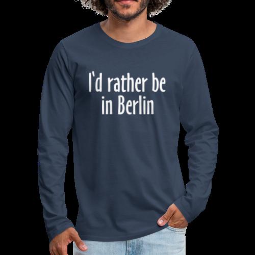 I'd rather be in Berlin Langarmshirt - Männer Premium Langarmshirt