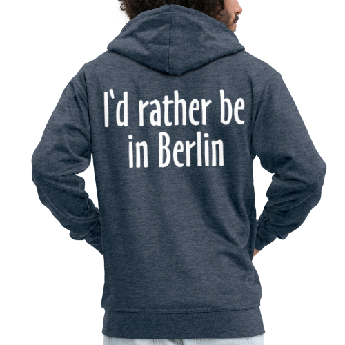 I'd rather be in Berlin Kapuzenjacke - Männer Premium Kapuzenjacke