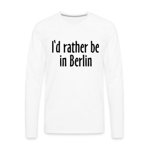 I'd rather be in Berlin Langarmshirt - Männer Premium Langarmshirt