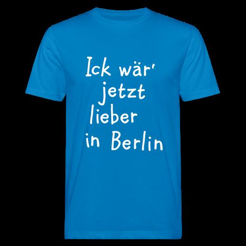 Ick wär' jetzt lieber in Berlin Bio T-Shirt - Männer Bio-T-Shirt
