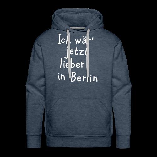 Ick wär' jetzt lieber in Berlin Hoodie - Männer Premium Hoodie