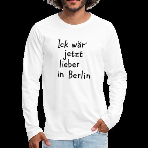 Ick wär' jetzt lieber in Berlin Langarmshirt - Männer Premium Langarmshirt