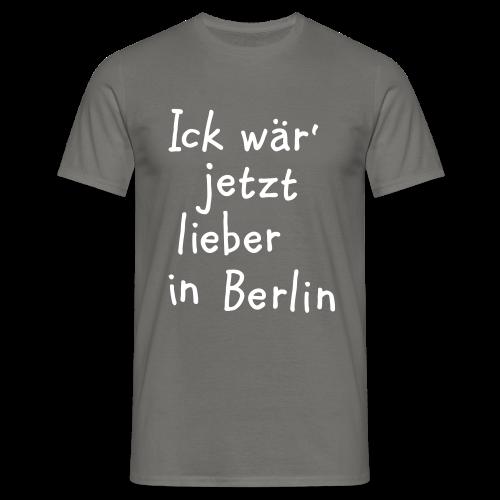 Ick wär' jetzt lieber in Berlin T-Shirt - Männer T-Shirt
