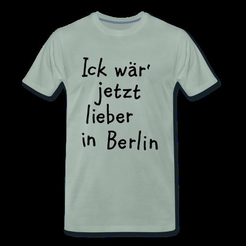 Ick wär' jetzt lieber in Berlin S-5XL T-Shirt - Männer Premium T-Shirt
