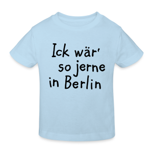 Ick wär so jerne in Berlin Kinder Baby T-Shirt - Kinder Bio-T-Shirt