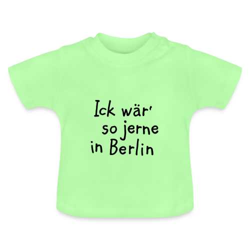Ick wär so jerne in Berlin Baby T-Shirt - Baby T-Shirt
